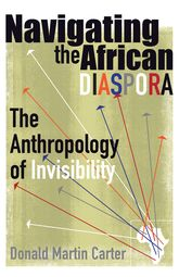 Navigating the African DiasporaThe Anthropology of Invisibility