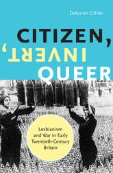 Citizen, Invert, QueerLesbianism and War in Early Twentieth-Century Britain