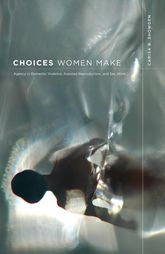 Choices Women MakeAgency in Domestic Violence, Assisted Reproduction, and Sex Work