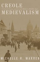 Creole MedievalismColonial France and Joseph Bédier's Middle Ages