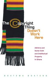 The Copyright Thing Doesn't Work HereAdinkra and Kente Cloth and Intellectual Property in Ghana
