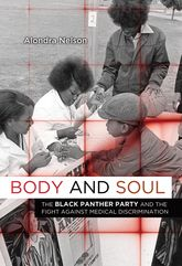 Body and SoulThe Black Panther Party and the Fight against Medical Discrimination