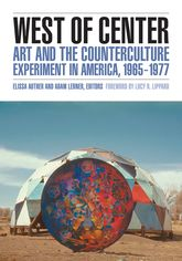 West of CenterArt and the Counterculture Experiment in America, 1965-1977
