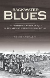 Backwater BluesThe Mississippi Flood of 1927 in the African American Imagination