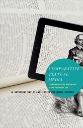 Comparative Textual MediaTransforming the Humanities in the Postprint Era