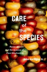 Care of the SpeciesRaces of Corn and the Science of Plant Biodiversity