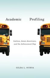 Academic ProfilingLatinos, Asian Americans, and the Achievement Gap
