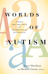 Worlds of AutismAcross the Spectrum of Neurological Difference