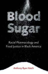 Blood SugarRacial Pharmacology and Food Justice in Black America