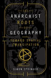 The Anarchist Roots of GeographyToward Spatial Emancipation