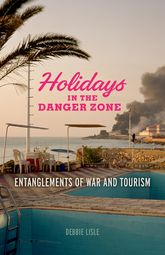 Holidays in the Danger ZoneEntanglements of War and Tourism